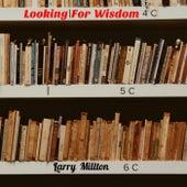 Looking For Wisdom de Larry Millton