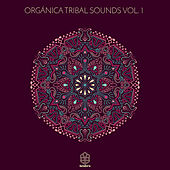 Organica Tribal Sounds Vol. 1 by Various Artists