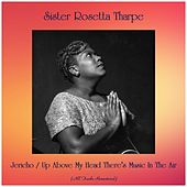 Jericho / Up Above My Head There's Music In The Air (All Tracks Remastered) by Sister Rosetta Tharpe