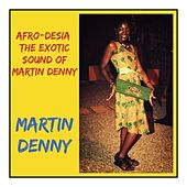Afro-Desia: The Exotic Sound of Martin Denny de Martin Denny