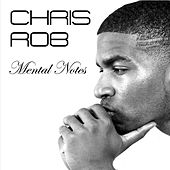 Mental Notes by Chris Rob