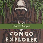 Congo Explorer by Charles Mingus