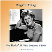 Why Shouldn't I? / Like Someone In Love (Remastered 2019) by Margaret Whiting