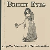 Bright Eyes by Martha and the Vandellas