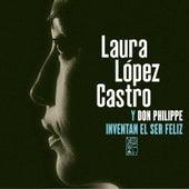Laura López Castro Y Don Philippe Invental El Ser Feliz by Laura López Castro