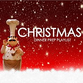 Christmas Dinner Prep Playlist by Various Artists