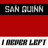 I Never Left by San Quinn