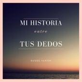Mi historia entre tus dedos (Version Acústica) by Daniel Santos