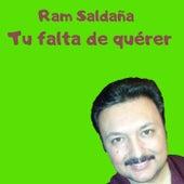 Tu falta de quérer de Ram Saldaña