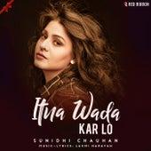 Itna Wada Kar Lo by Sunidhi Chauhan