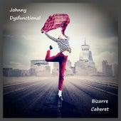 Bizarre Cabaret by Johnny Dysfunctional