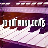 10 Hot Piano Devils by Relaxing Piano Music Consort