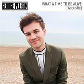 What A Time To Be Alive (Acoustic) de George Pelham