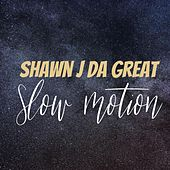 Slow Motion by Shawn J Da Great