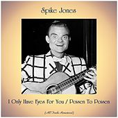 I Only Have Eyes For You / Poisen To Poisen (Remastered 2019) by Spike Jones
