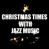 Christmas Times With Jazz Music by Various Artists