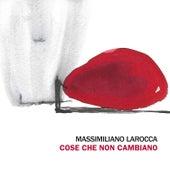 Cose che non cambiano von Massimiliano Larocca