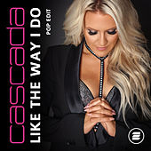 Like the Way I Do (Pop Edit) by Cascada