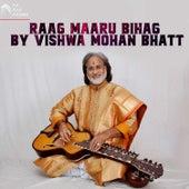 Raag Maaru Bihag By Vishwa Mohan Bhatt by Vishwa Mohan Bhatt