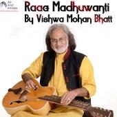 Raag Madhuwanti By Vishwa Mohan Bhatt by Vishwa Mohan Bhatt
