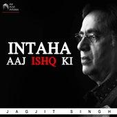 Intaha Aaj Ishq Ki von Jagjit Singh
