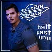 Half Past You by Raleigh Keegan