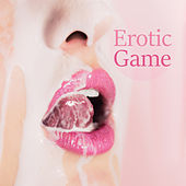 Erotic Game: Chill Out for Making Love, Sexy Vibes, Sex Music for Relaxation von Acoustic Chill Out