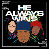 He Always Wins (feat. Erica Campbell & 1K Phew) by Anthony Brown & Group Therapy