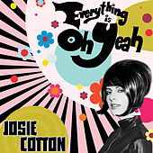 Everything Is Oh Yeah by Josie Cotton