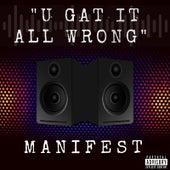 U Gat It All Wrong by Manifest