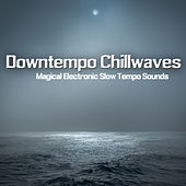 Downtempo Chillwaves (Magical Electronic Slow Tempo Sounds) de Various Artists