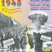 1945 : Les chansons de cette année-là (La victoire le 8 mai, Hiroshima le 6 août) by Various Artists