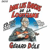 Dans les Bayous de la Louisiane (12 New Songs in the Cajun Creole Style) by Gérard Dôle