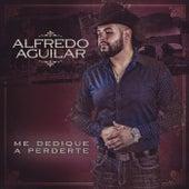 Me Dedique a Perderte de Alfredo Aguilar
