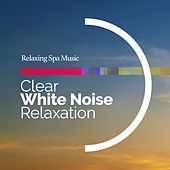 Clear White Noise Relaxation by Relaxing Spa Music