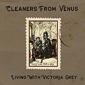 Living With Victoria Grey by The Cleaners From Venus