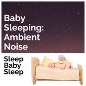 Baby Sleeping: Ambient Noise by Baby Sleep Sleep