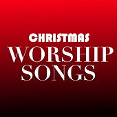 Christmas Worship Songs by Various Artists