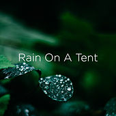 Rain On A Tent by Rain Sounds