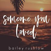 Someone You Loved (Acoustic) de Bailey Rushlow