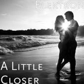 A Little Closer by Elektron