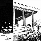 Back At The House by Hemlock Ernst