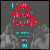 Love The Way I Do It! by DJ Dirty Dan