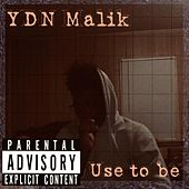 Use To Be by YDN Malik