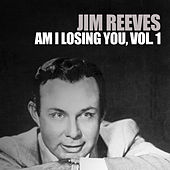 Am I Losing You, Vol 1 by Jim Reeves