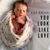 You Look Like Love by Taishan