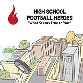 What Seems True to You by High School Football Heroes