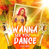 Wanna See You Dance by LLLL.Dot