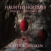 Haunted Holidays: Deadly Christmas III by Scott K Haskin