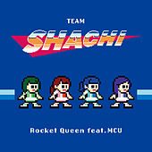Rocket Queen (feat. MCU) by Team Shachi